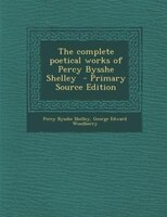 The complete poetical works of Percy Bysshe Shelley  - Primary Source Edition
