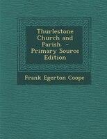 Thurlestone Church and Parish  - Primary Source Edition
