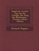 Siegfried: Zweiter Tag Aus Der Trilogie: Der Ring Des Nibelungen - Primary Source Edition