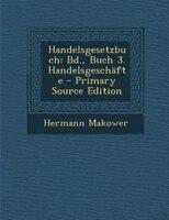 Handelsgesetzbuch: Bd., Buch 3. Handelsgeschäfte - Primary Source Edition