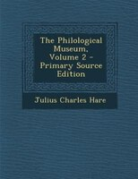The Philological Museum, Volume 2 - Primary Source Edition