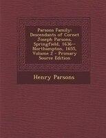 Parsons Family: Descendants of Cornet Joseph Parsons, Springfield, 1636--Northampton, 1655, Volume 2