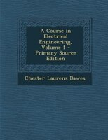 A Course in Electrical Engineering, Volume 1 - Primary Source Edition
