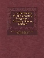 ... a Dictionary of the Choctaw Language
