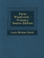 Farm Woodwork - Primary Source Edition