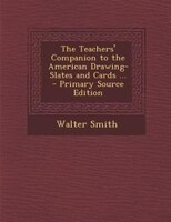 The Teachers' Companion to the American Drawing-Slates and Cards ... - Primary Source Edition