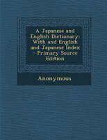 A Japanese and English Dictionary: With and English and Japanese Index - Primary Source Edition