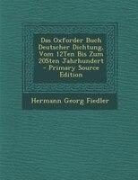 Das Oxforder Buch Deutscher Dichtung, Vom 12Ten Bis Zum 20Sten Jahrhundert - Primary Source Edition