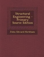 Structural Engineering - Primary Source Edition
