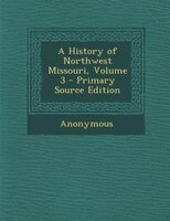 A History of Northwest Missouri, Volume 3