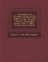 Newspapers and newspaper writers in New England, 1787-1815. Read before the New England Historic, Genealogical Society, Febr. 4, 1