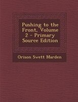 Pushing to the Front, Volume 2 - Primary Source Edition