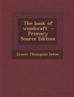 The book of woodcraft  - Primary Source Edition
