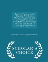 Roget's Thesaurus of English Words and Phrases: Classified and Arranged So As to Facilitate the Expression of Ideas and