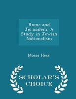 Rome and Jerusalem: A Study in Jewish Nationalism - Scholar's Choice Edition