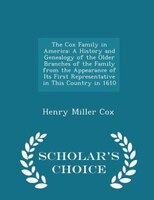 The Cox Family in America: A History and Genealogy of the Older Branches of the Family from the Appearance of Its First Repres