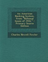 """An American Banking System, from """"National Issues of 1916,"""" - Primary Source Edition"""