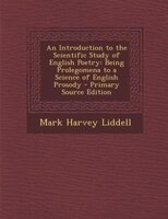 An Introduction to the Scientific Study of English Poetry: Being Prolegomena to a Science of English Prosody - Primary Source Edit