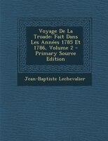 Voyage De La Troade: Fait Dans Les Années 1785 Et 1786, Volume 2 - Primary Source Edition