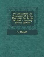 De L'industrie Des Nourrices Et De La Mortalité Des Petits Enfants - Primary Source Edition