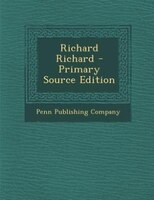 Richard Richard - Primary Source Edition