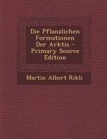 Die Pflanzlichen Formationen Der Arktis - Primary Source Edition