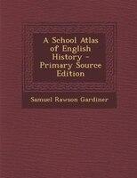 A School Atlas of English History - Primary Source Edition
