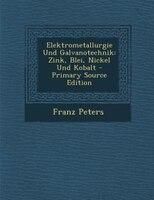 Elektrometallurgie Und Galvanotechnik: Zink, Blei, Nickel Und Kobalt - Primary Source Edition