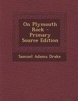 On Plymouth Rock - Primary Source Edition