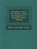 European Travel for Women: Notes and Suggestons - Primary Source Edition