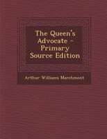The Queen's Advocate - Primary Source Edition