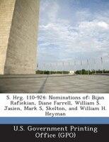 S. Hrg. 110-924: Nominations of: Bijan Rafiekian, Diane Farrell, William S. Jasien, Mark S, Skelton, and William H.