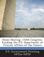 House Hearing, 110th Congress: Funding the U.S. Department of Veteran Affairs of the Future