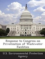 Response to Congress on Privatization of Wastewater Facilities