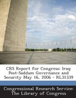 CRS Report for Congress: Iraq: Post-Saddam Governance and Security May 16, 2006 - RL31339