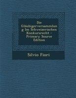 Die Gläubigerversammlung Im Schweizerischen Konkursrecht - Primary Source Edition