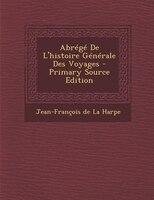 Abrégé De L'histoire Générale Des Voyages - Primary Source Edition