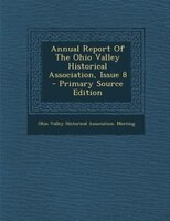 Annual Report Of The Ohio Valley Historical Association, Issue 8 - Primary Source Edition
