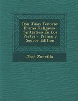 Don Juan Tenorio: Drama Religioso-fantástico En Dos Partes - Primary Source Edition