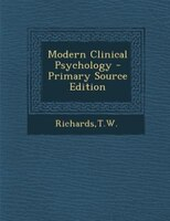 Modern Clinical Psychology - Primary Source Edition