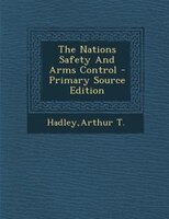 The Nations Safety And Arms Control - Primary Source Edition