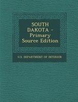 SOUTH DAKOTA - Primary Source Edition