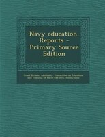 Navy education. Reports - Primary Source Edition