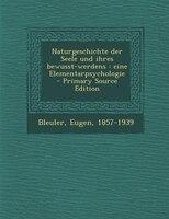 Naturgeschichte der Seele und ihres bewusst-werdens: eine Elementarpsychologie - Primary Source Edition