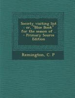 Society visiting list: or, Blue Book for the season of .. - Primary Source Edition