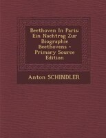 Beethoven In Paris: Ein Nachtrag Zur Biographie Beethovens - Primary Source Edition