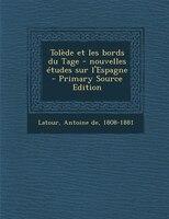 Tolède et les bords du Tage - nouvelles études sur l'Espagne - Primary Source Edition