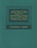 Commentarius In Iosue, Iudicum, Ruth, Iv Libros Regum Et Ii Paralipomenon: Continens Libr. 2,3,4 Regum, & Duos Paralipomenon,