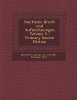 Sämtliche Briefe und Aufzeichnungen Volume 5 - Primary Source Edition