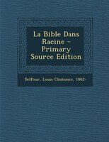 La Bible Dans Racine - Primary Source Edition